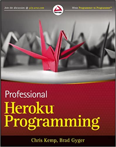 Professional Heroku Programming.An Architect's Guide by Chris Kemp, Brad Gyger