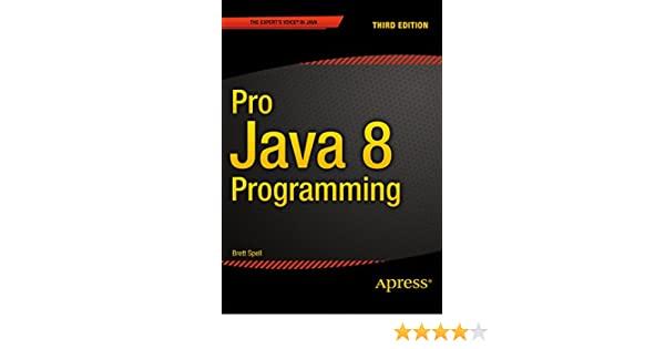 Pro Java 8 Programming - Brett Spell