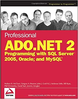 Professional ADO NET 2 Programming With SQL Server 2005, Oracle, & MySQL