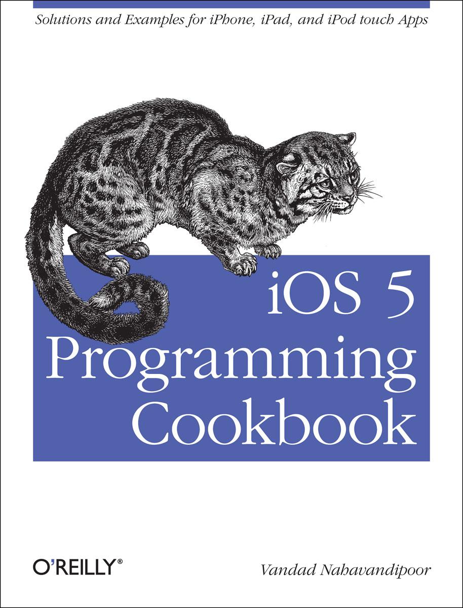 iOS 5 Programming Cookbook - Vandad Nahavandipoor