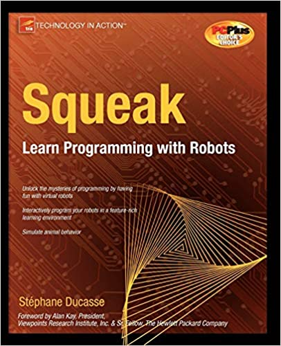 Squeak: Learn Programming with Robots by Stephane Ducasse