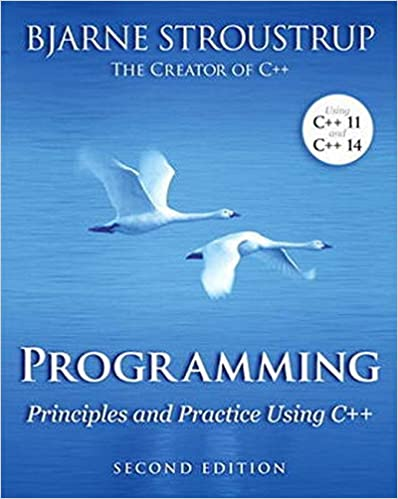 Programming Principles and Practice Using C++. Second Edition by Bjarne Stroustrup