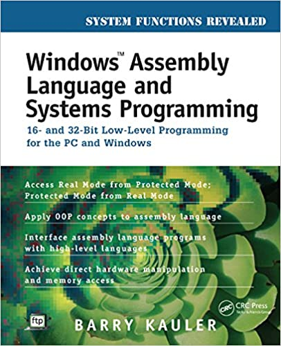 Windows Assembly Language and Systems Programming: 16- and 32-Bit Low-Level Programming for the PC and Windows by Barry Kauler