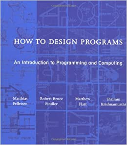 How to Design Programs An Introduction to Computing and Programming