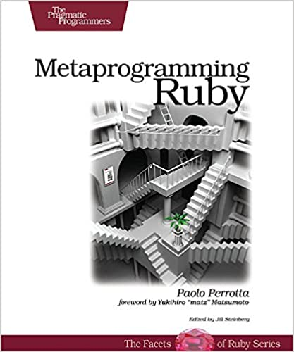 Metaprogramming Ruby: Program Like the Ruby Pros