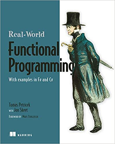 Real-World Functional Programming: With Examples in F# and C# by Tomas Petricek and Jon Skeet