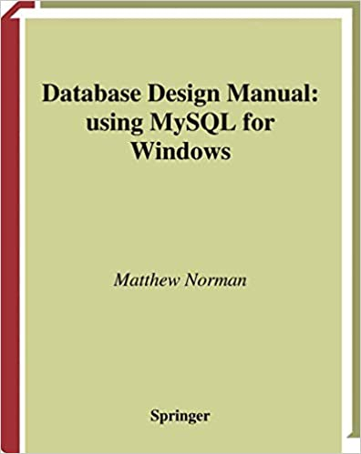 Database Design Manual: using MySQL for Windows by Matthew Norman