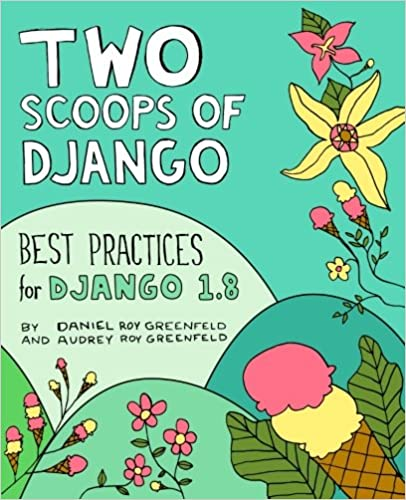 Two Scoops of Django: Best Practices for Django 1.8 by Daniel Roy Greenfeld and Audrey Roy Greenfeld