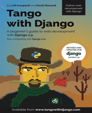 Tango With Django: A beginner's Guide to Web Development With Django 1.9 by Azzopardi Leif, Maxwell David