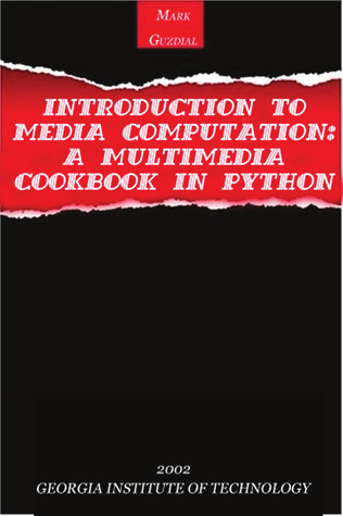 Introduction to Media Computation: A Multimedia Cookbook in Python by Mark J. Guzdial