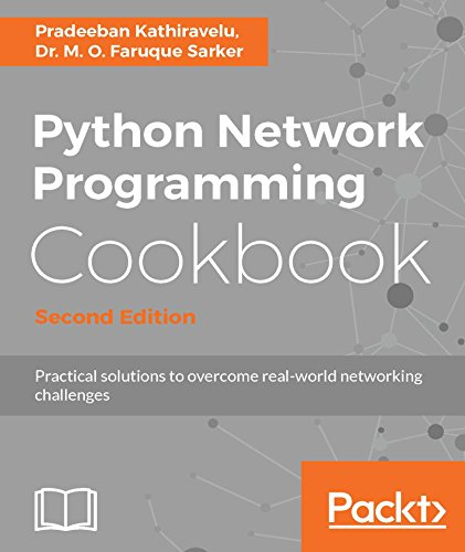 Python Network Programming Cookbook - Second Edition: Practical solutions to overcome real-world networking challenges by Pradeeban Kathiravelu and Dr. M. O. Faruque Sarker