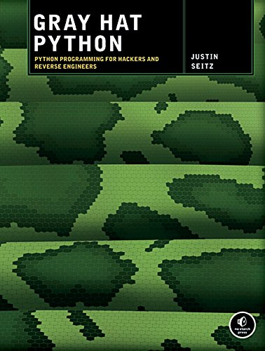 Gray Hat Python: Python Programming for Hackers and Reverse Engineers 1st Edition, by Justin Seitz