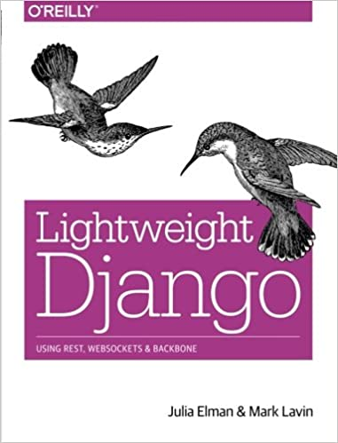 Lightweight Django: Using REST, WebSockets, and Backbone, 2015 by Julia Elman, Mark Lavin