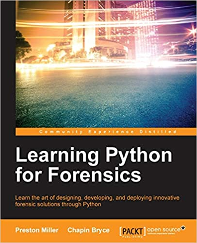 Learning Python for Forensics, 2016 by Preston Miller, Chapin Bryce