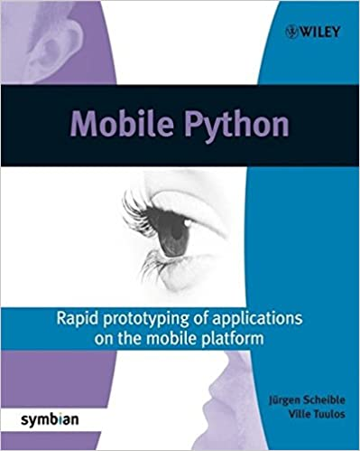 Mobile Python: Rapid prototyping of applications on the mobile platform, 2007 by J?rgen Scheible, Ville Tuulos