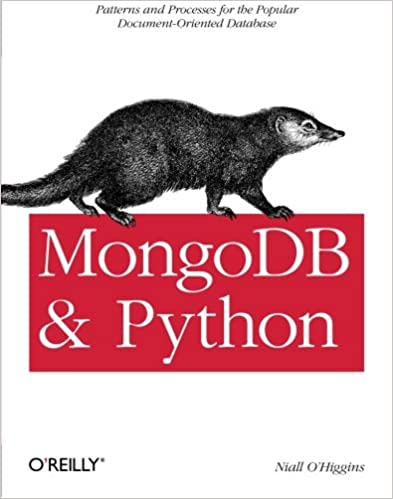 MongoDB and Python: Patterns and processes for the popular document-oriented database, 2011 by Niall O'Higgins