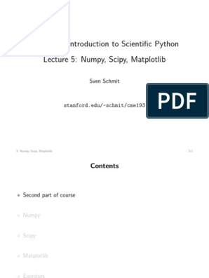 CME 193: Introduction to Scientific Python Lecture 5: Numpy, Scipy, Matplotlib by Sven Schmit