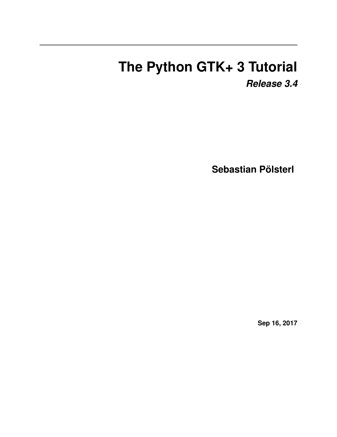 The Python GTK+ 3 Tutorial. Release 3.4, 2017 by Sebastian P?lsterl