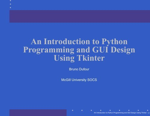 An Introduction to Python. Programming and GUI Design Using Tkinter by Bruno Dufour