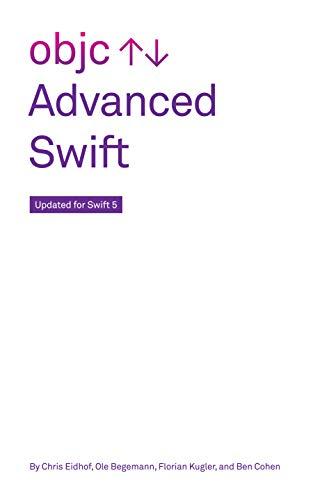 Advanced Swift by Chris Eidhof, Ole Begemann, Florian Kugler, Ben Cohen