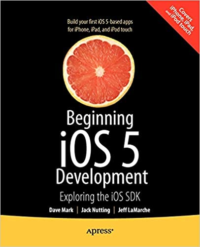 Beginning iOS 5 Development: Exploring the iOS SDK by David Mark, Jack Nutting, Jeff LaMarche