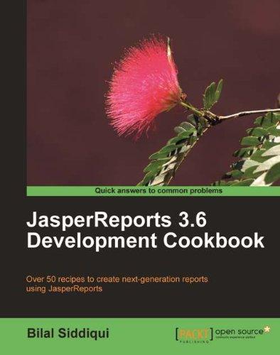 JasperReports 3.6 Development Cookbook by Bilal Siddiqui