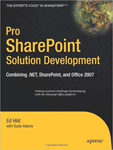 Pro SharePoint Solution Development: Combining .NET, SharePoint and Office 2007 (Expert's Voice in Sharepoint) by Ed Hild, Susie Adams