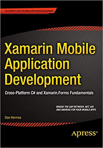 Xamarin Mobile Application Development: Cross-Platform C# and Xamarin.Forms Fundamentals by Dan Hermes