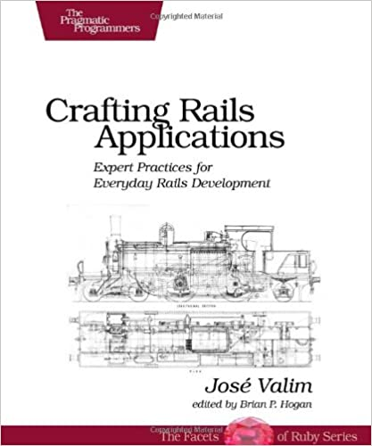 Crafting Rails Applications: Expert Practices for Everyday Rails Development by Jose Valim