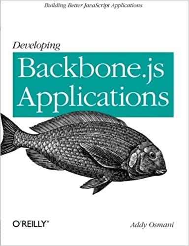 Developing Backbone.js Applications: Building Better JavaScript Applications by Addy Osmani