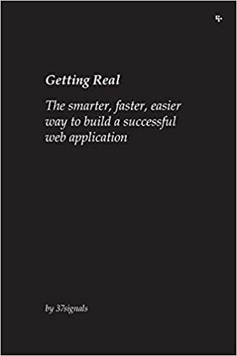 Getting Real: The Smarter, Faster, Easier Way to Build a Successful Web Application by Jason Fried, David Heinemeier Hansson, Matthew Linderman
