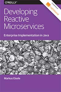 Developing Reactive Microservices. Enterprise Implementation in Java by Java Champion Markus Eisele