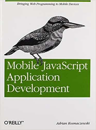Mobile JavaScript Application Development: Bringing Web Programming to Mobile Devices by Adrian Kosmaczewski