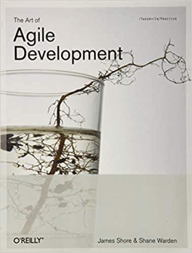 The Art of Agile Development: Pragmatic Guide to Agile Software Development by James Shore, Shane Warden
