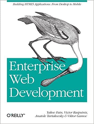 Enterprise Web Development: Building HTML5 Applications: From Desktop to Mobile by Yakov Fain, Victor Rasputnis, Anatole Tartakovsky, Viktor Gamov