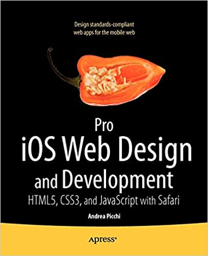 Pro iOS Web Design and Development: HTML5, CSS3, and JavaScript with Safari by Andrea Picchi and Carl Willat
