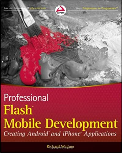 Professional Flash Mobile Development: Creating Android and iPhone Applications by Richard Wagner
