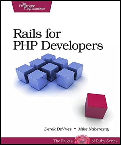 Rails for PHP Developers (Pragmatic Programmers) by Derek DeVries, Mike Naberezny