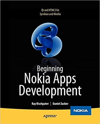 Beginning Nokia Apps Development: Qt and HTML5 for Symbian and MeeGo by Daniel Zucker, Ray Rischpater