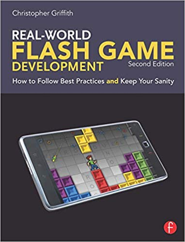 Читать журнал Real-World Flash Game Development, Second Edition: How to Follow Best Practices AND Keep Your Sanity by Christopher Griffith