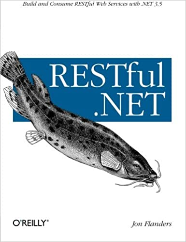 RESTful .NET: Build and Consume RESTful Web Services with .NET 3.5 by Jon Flanders