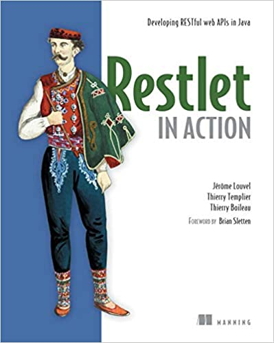 Restlet in Action: Developing RESTful web APIs in Java by Jerome Louvel, Thierry Templier, Thierry Boileau