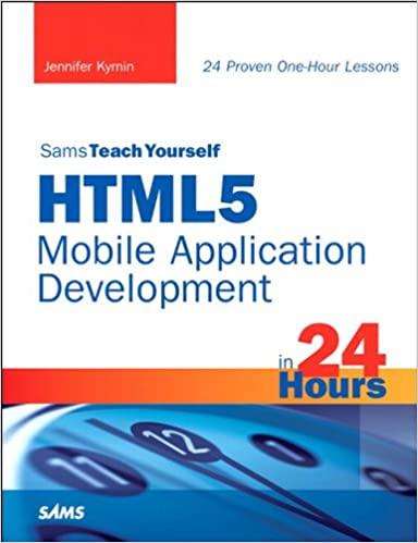 Sams Teach Yourself HTML5 Mobile Application Development in 24 Hours by Jennifer Kyrnin