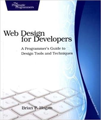 Web Design for Developers: A Programmer's Guide to Design Tools and Techniques by Brian P. Hogan