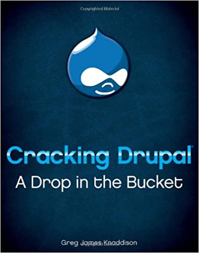Cracking Drupal. A Drop in the Bucket by Greg James Knaddison