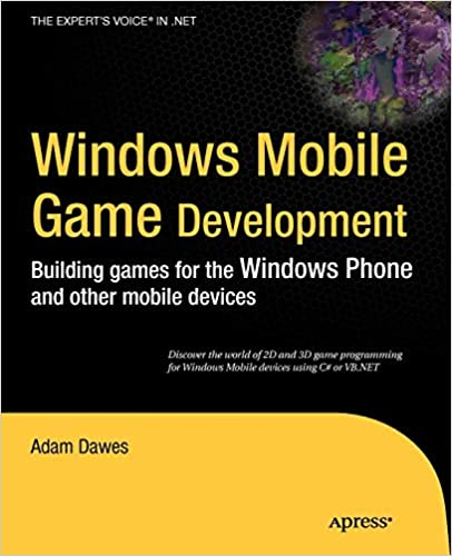 Windows Mobile Game Development: Building Games for the Windows Phone and other Mobile Devices by Adam Dawes