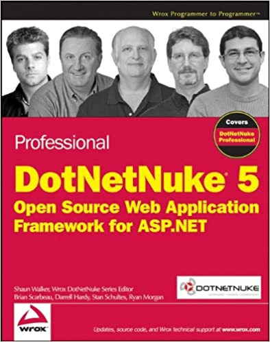 Professional DotNetNuke 5: Open Source Web Application Framework for ASP.NET by Shaun Walker, Brian Scarbeau, Darrell Hardy, Stan Schultes, Ryan Morgan