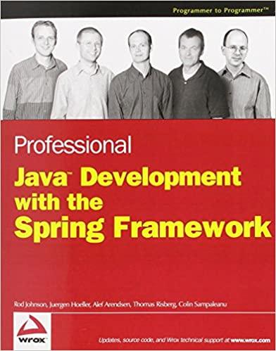 Professional Java Development with the Spring Framework by Rod Johnson, Jurgen Holler , Alef Arendse, Thomas Risberg, Colin Sampaleanu