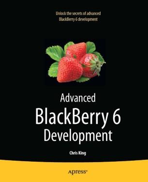 Advanced BlackBerry 6 Development by Chris King