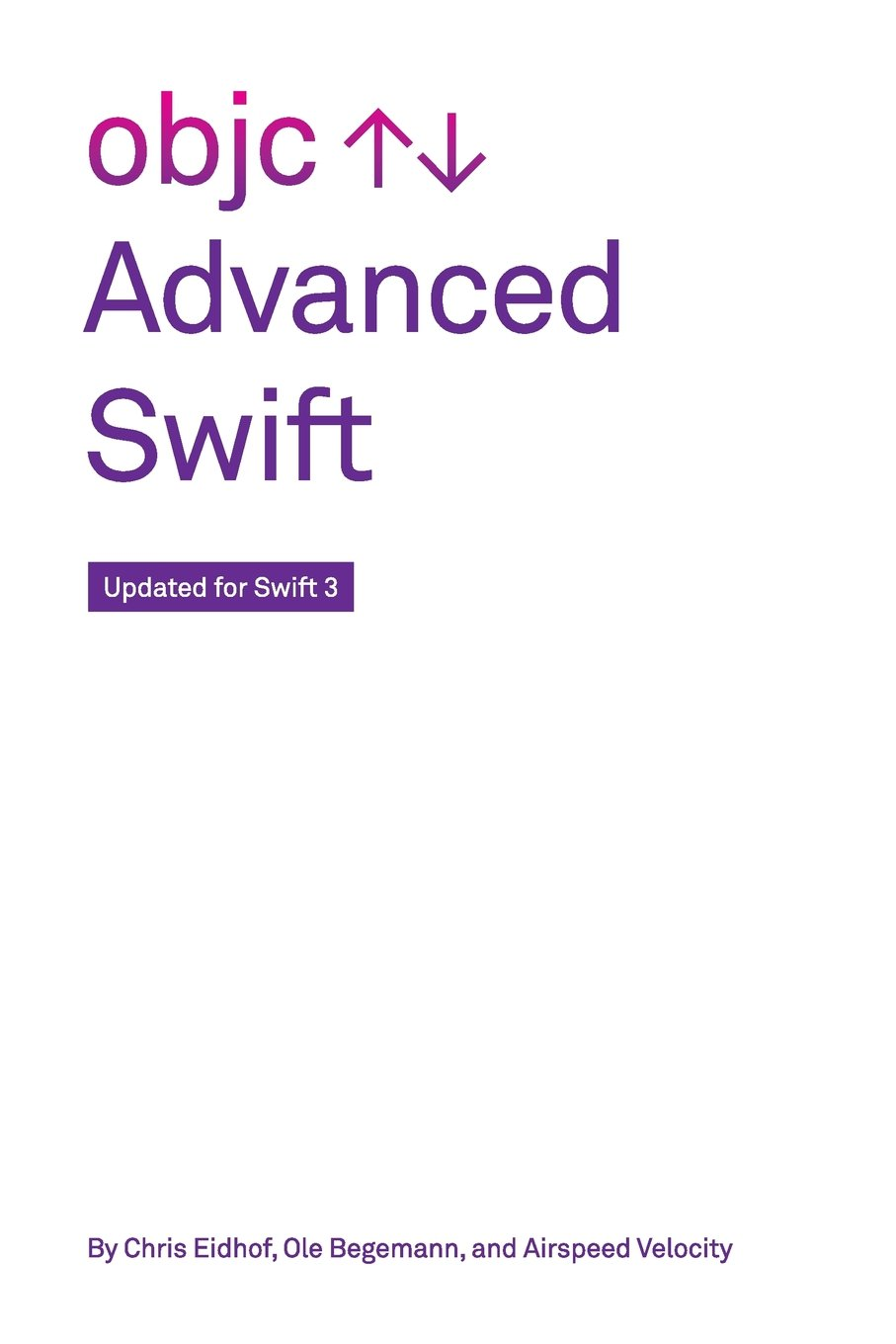 Advanced Swift: Updated for Swift 3 by Chris Eidhof, Ole Begemann, Airspeed Velocity